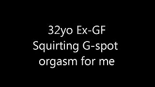 32Yo British Ex-Gf - Squirting G-Spot Orgasm...