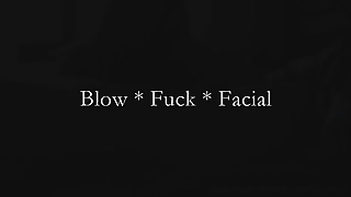 Blow Fuck Facial