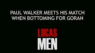 Paul Walker Meets His Match When Bottoming For Goran