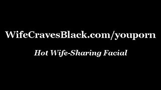 Hot Wife-Sharing Facial